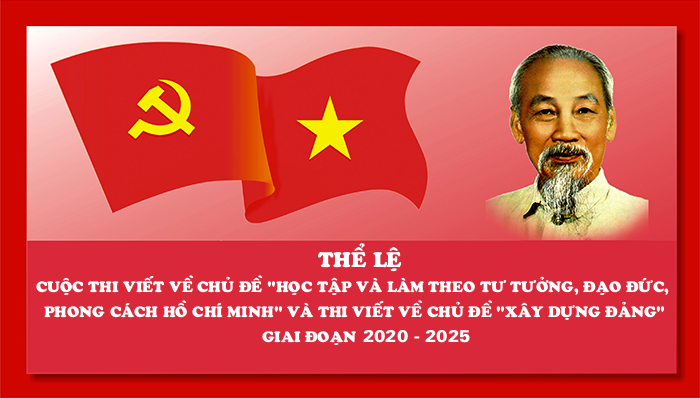 """Thể lệ Cuộc thi viết về chủ đề """"Học tập và làm theo tư tưởng, đạo đức, phong cách Hồ Chí Minh"""" và thi viết về chủ đề """"Xây dựng Đảng"""" giai đoạn 2020 - 2025"""