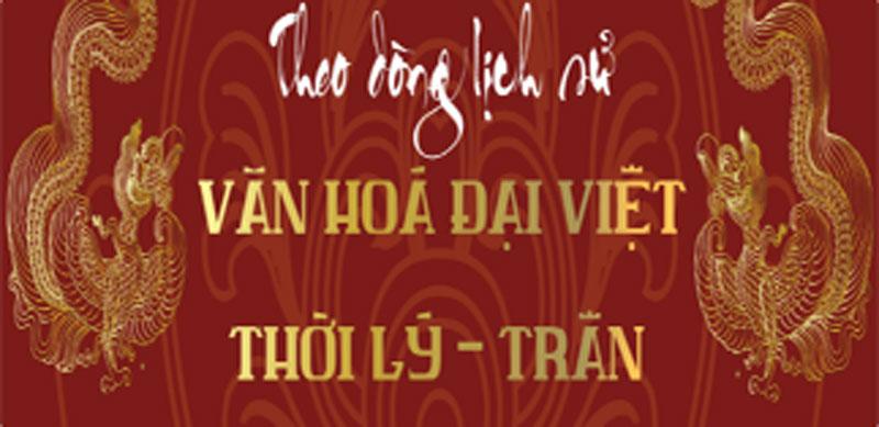 Tìm hiểu văn hóa thời Lý - Trần qua chương trình tham quan miễn phí